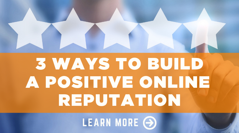 3 Ways to Build a Positive Online Reputation